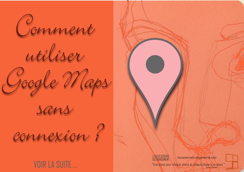 comment utiliser google maps sans connection