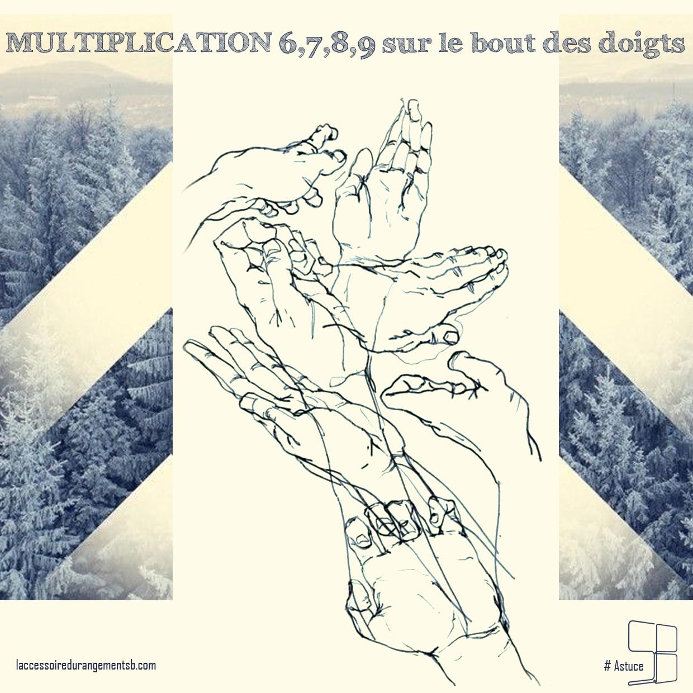 multiplication 6, 7, 8, 9 sur le bout des doigts
